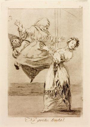 Francisco de Goya, 'Don't scream, silly'.