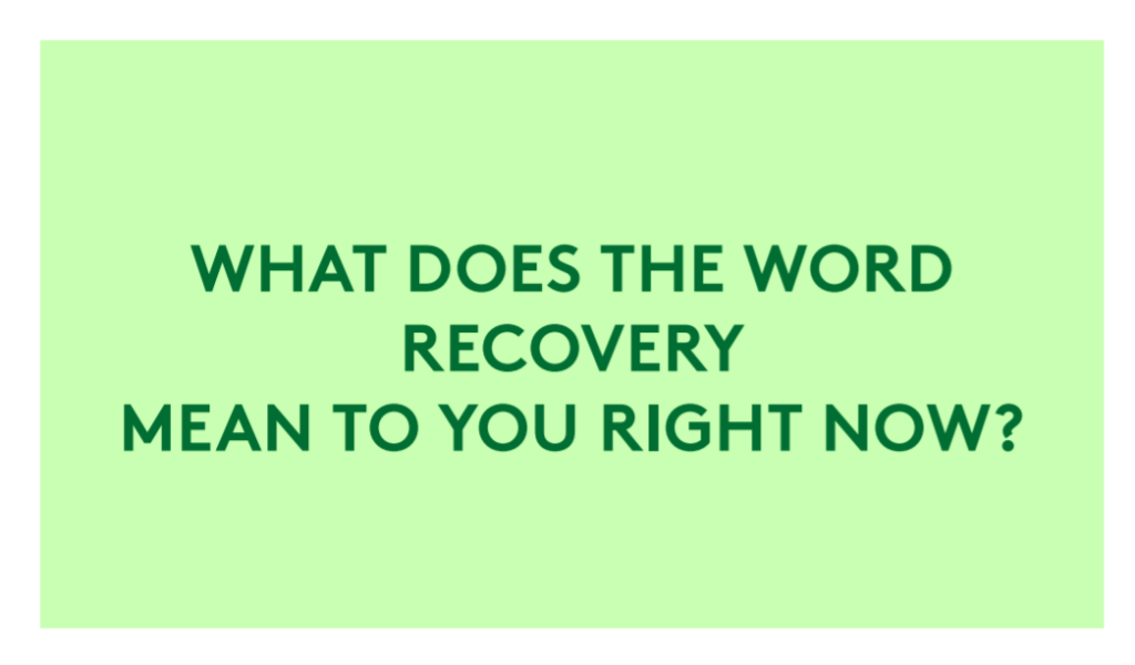 What does the word recovery mean to you right now?